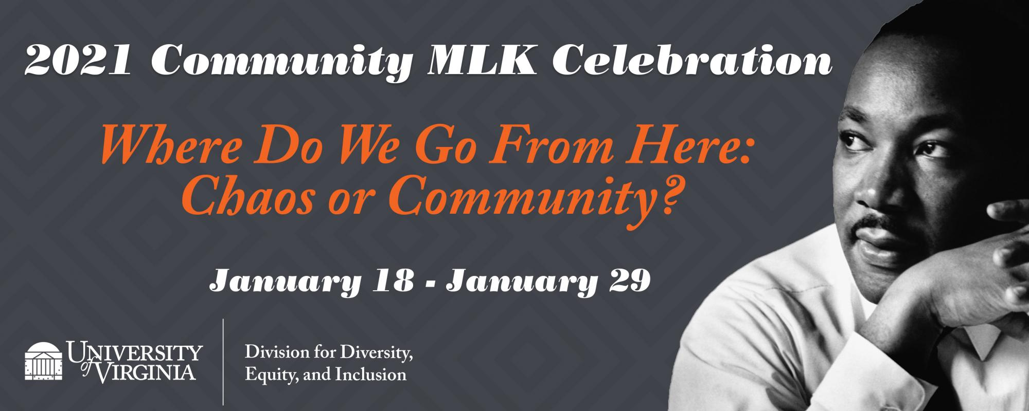 2021 Community MLK Celebration, Where Do We Go From Here: Chaos or Community? January 18 - 29